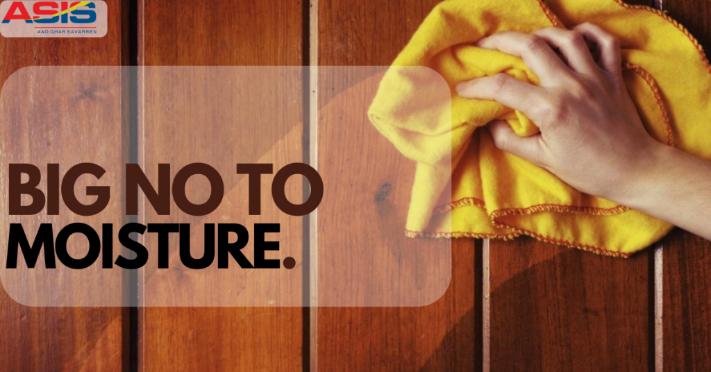 keep your furniture out of the reach of moisture.